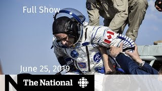 WATCH LIVE: The National for June 25, 2019 — Canada & China, U.S. Border, Canadian Astronaut