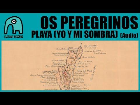 OS PEREGRINOS - Playa (Yo Y Mi Sombra) [Audio]