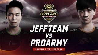 ProArmy vs JeffTeam - Đấu Trường Danh Vọng Mùa Xuân 2018 - Garena Liên Quân Mobile