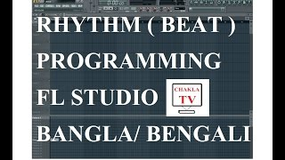 Basic Rhythm Programming/ Taal Making/ Beats Making in FL STUDIO - Tutorial - Bangla/Bengali