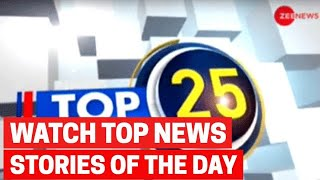 Top 25: Watch top 25 news of the day