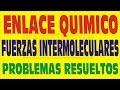 ENLACE QUÍMICO Y FUERZAS INTERMOLECULARES PROBLEMAS RESUELTOS Y TEORÍA CON EJEMPLOS