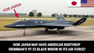 HOW JAPAN MAY HAVE AMERICAN NORTHROP GRUMMAN'S YF-23 BLACK WIDOW IN ITS AIR-FORCE?