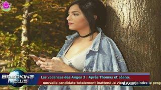 Les vacances des Anges 3 : Après Thomas et Léana,   nouvelle candidate totalement inattendue v