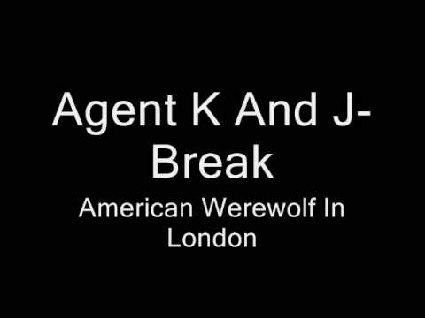 Agent k And J-Break - American werewolf in London