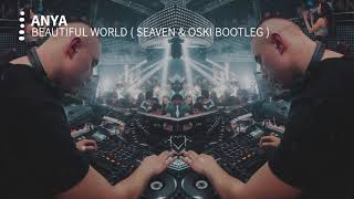 Anya - Beautiful World ( Seaven & Oski Bootleg )