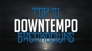 Top 10 Downtempo breakdowns part I
