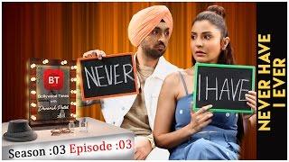 Anushka Sharma & Diljit Dosanjh talk Phillauri - Never Have I Ever  - Season 3 Episode 3