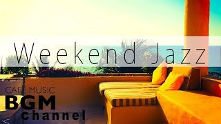 #Weekend Jazz Mix# Relaxing Jazz Music - Slow Cafe Music For Study, Work, Relaxation.