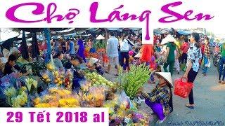 Chợ Láng Sen _ 29 Tết 2018 al.