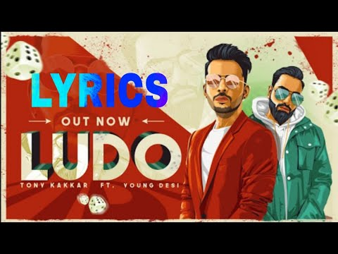 Ludo Lyrics - Tony Kakkar ft. Young Desi | Letest hindi song 2018 | Ludi full song lyrics