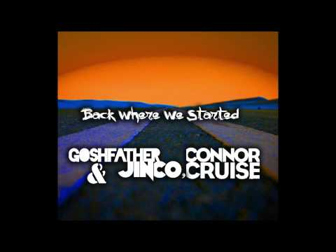 Goshfather & Jinco, Connor Cruise - Back Where We Started