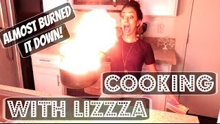 ALMOST BURNT IT DOWN!! COOKING WITH LIZZZA | Lizzza