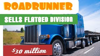 Roadrunner Transportation sells off Flatbed division for $30 million to pay down $266 million losses