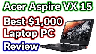 Best $1,000 Laptop PC - Acer Aspire VX 15 - REVIEW - i7-7700HQ - GTX 1050 TI