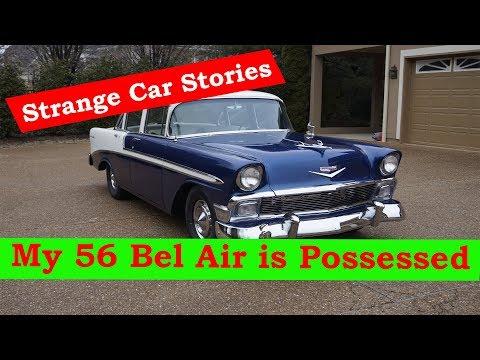 My 56 Bel Air Is Possessed (Strange Car Stories)