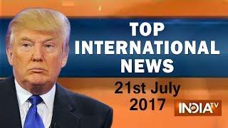 Top International News | 21st July, 2017 | 05:00 PM - India TV
