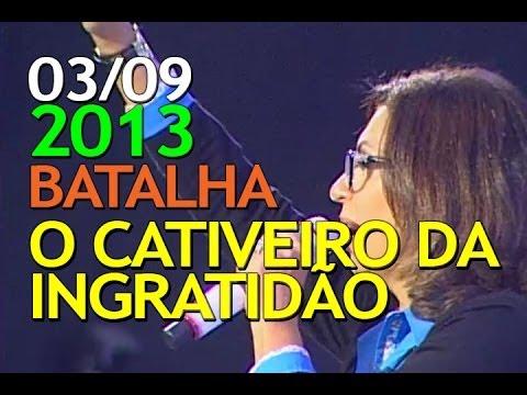 03 09 2013 - Guerra Espiritual - O Cativeiro Da Ingratidão - Bispa Sonia video