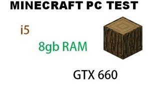 Minecraft PC Test (i5-3470 3.2 ghz, 8gb RAM, GTX 660 2gb)