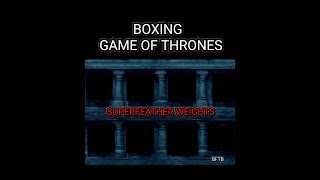 """BFTB BOXING *GAME OF THRONES """"SUPERFEATHER WEIGHT SUPREMACY!!""""*"""