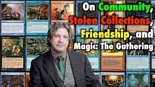 MTG - On Community, Stolen Collections, Friendship, and the Magic: The Gathering Community