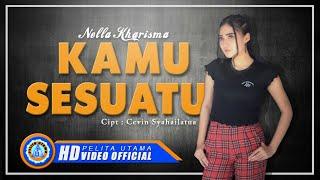 Nella Kharisma - KAMU SESUATU ( Official Music Video ) [HD]