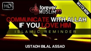 Communicate With Allah If You Love Him!? Must Watch ? Sheikh Bilal Assad ? The Daily Reminder