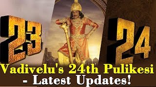 Vadivelu's 24th Pulikesi - Latest Updates!