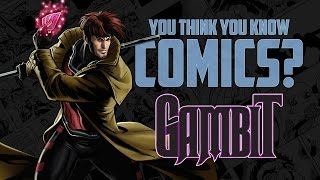 Gambit - You Think You Know Comics?