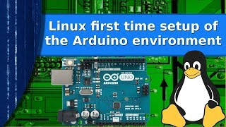 Linux - First time setup of the Arduino development environment.