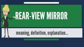 What is REAR-VIEW MIRROR? What does REAR-VIEW MIRROR mean? REAR-VIEW MIRROR meaning & explanation
