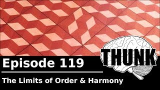 THUNK - 119. The Limits of Order & Harmony