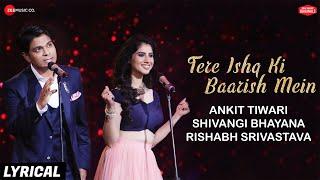 Tere Ishq Ki Baarish Mein Lyrical  Zee Music Originals  Ankit Tiwari & Shivangi Bhayana  Rishabh S
