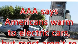 AAA says Americans warm to electric cars, but most aren't ready to buy