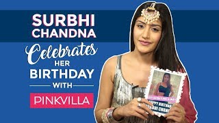 Ishqbaaaz's Surbhi Chandna celebrates her birthday with Pinkvilla | Birthday Special | Exclusive