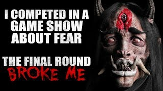 """I competed in a game show about fears. The final round broke me"" Creepypasta"