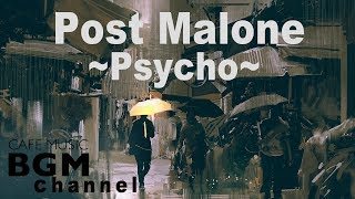Post Malone ~Psycho~ Jazz Hiphop Cover - Chill Out Music