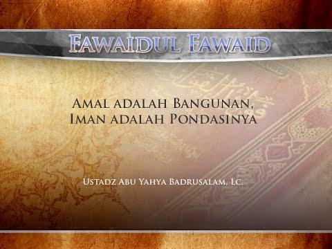 Ceramah: Amal Adalah Bangunan, Iman Adalah Pondasinya - (Ustadz Abu Yahya Badrusalam, Lc.)