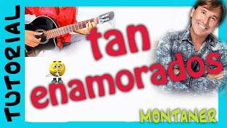 Como tocar TAN ENAMORADOS Montaner en guitarra