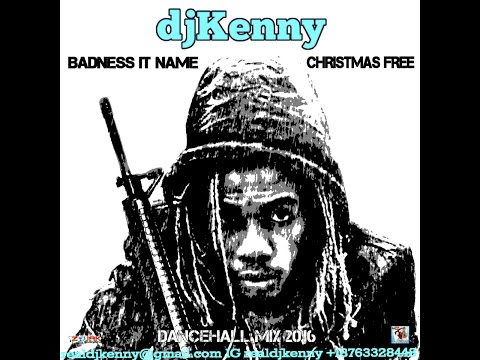 DJ KENNY BADNESS IT NAME CHRISTMAS FREE DANCEHALL MIX DEC 2016 #1