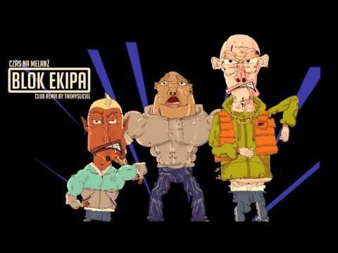 BLOK EKIPA - Czas Na Melanż (Club Remix)