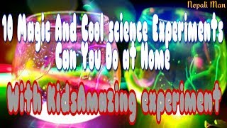 10 magic and cool science experiments you can do at home with kids amazing exper..