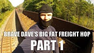 Brave Dave's Big Fat Freight Hop - Part 1