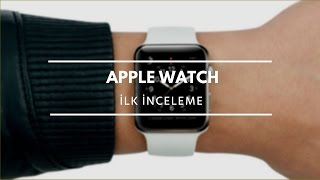 Apple Watch İlk İnceleme