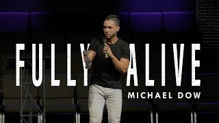 Fully Alive | Michael Dow