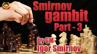 Smirnov gambit Part - 3 by GM Igor Smirnov
