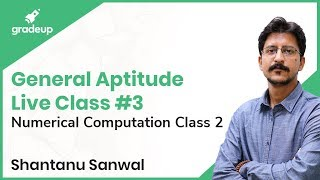 General Aptitude Live Class #3 | Numerical Computation -2 | Shantanu Sanwal