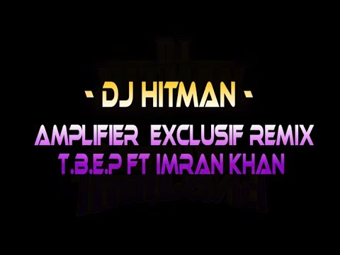 Dj Hitman - Amplifier Remix Imran Khan Ft Tbep video