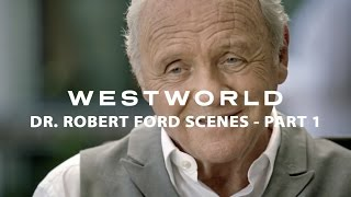Westworld scenes of Dr. Robert Ford (Part 1)