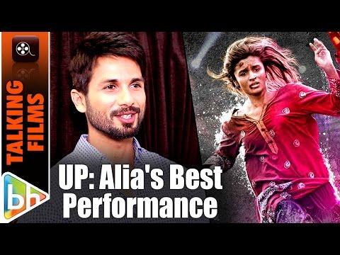 Udta Punjab Is Alia Bhatt's Best Performance For Sure | Shahid Kapoor